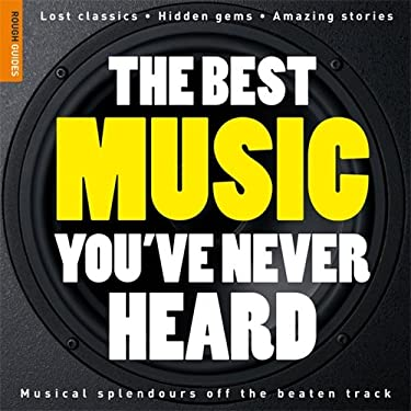 The Rough Guide to the Best Music You've Never Heard 9781848360037