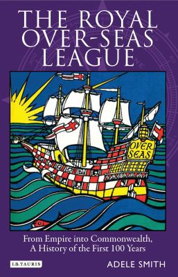 The Royal Over-Seas League: From Empire Into Commonwealth, A History of the First 100 Years 9781848850101