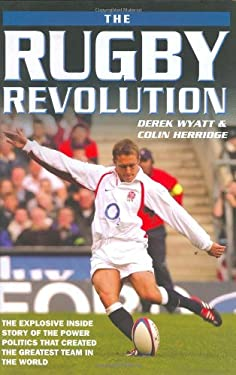 The Rugby Revolution: The Explosive Inside Story of the Power Politics That Created the Greatest Team in the World 9781844540044