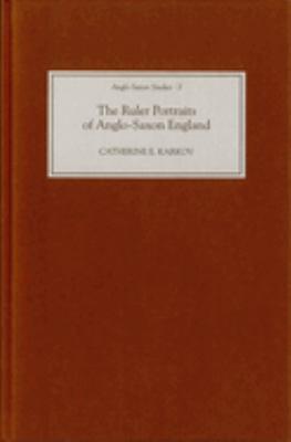 The Ruler Portraits of Anglo-Saxon England 9781843830597