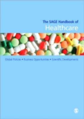 The Sage Handbook of Healthcare: Global Policies - Business Opportunities - Scientific Developments 9781847870483