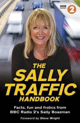 The Sally Traffic Handbook: Driving Facts, Fun and Frolics from BBC Radio 2's Sally Boazman 9781844254613