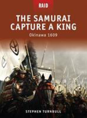 The Samurai Capture a King: Okinawa 1609 9781846034428