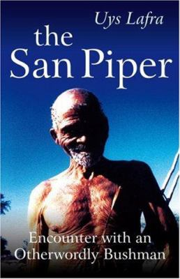 The San Piper: Encounters with an Otherworldly Bushman 9781846940927
