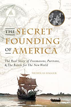 The Secret Founding of America: The Real Story of Freemasons, Puritans and the Battle for the New World 9781842931400