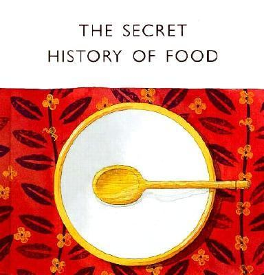 The Secret History of Food 9781840720501