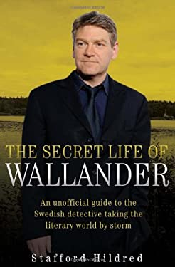 The Secret Life of Wallander: An Unofficial Guide to the Swedish Detective Taking the Literary World by Storm 9781843582489