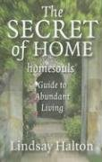 The Secret of Home: Homesouls Guide to Abundant Living 9781846940903