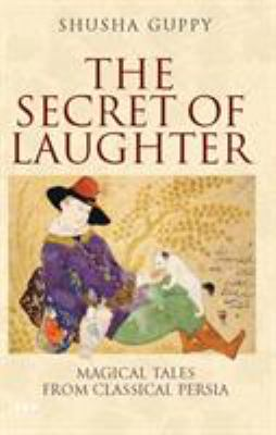 The Secret of Laughter: Magical Tales from Classical Persia 9781845116958