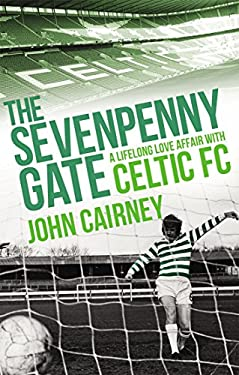 The Sevenpenny Gate: A Lifelong Love Affair with Celtic FC 9781845967772