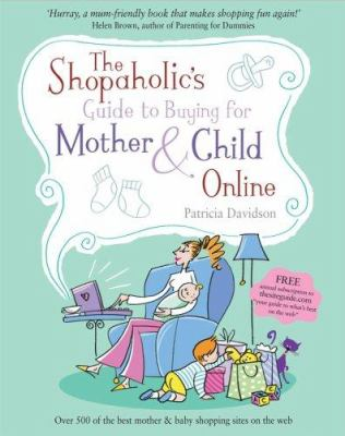 The Shopaholic's Guide to Buying for Mother and Child Online 9781841127804