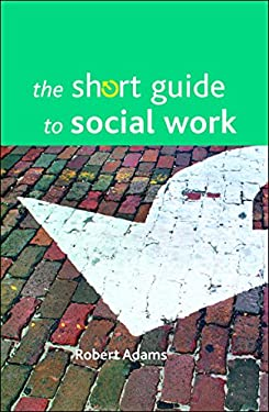 The Short Guide to Social Work 9781847422873