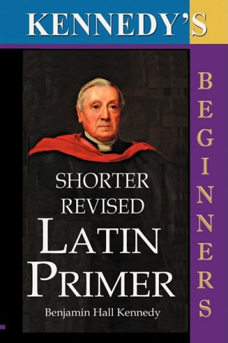 The Shorter Revised Latin Primer (Kennedy's Latin Primer, Beginners Version). 9781843560319