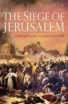 The Siege of Jerusalem: Crusade and Conquest in 1099 9781847252319
