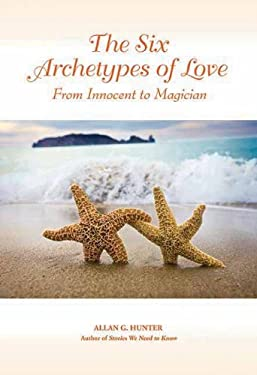 The Six Archetypes of Love: From Orphan to Magician 9781844091423