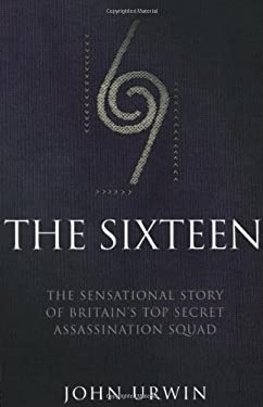 The Sixteen: The Sensational Story of Britain's Top Secret Assassination Squad 9781844540662