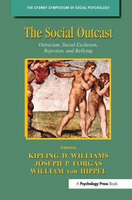 The Social Outcast: Ostracism, Social Exclusion, Rejection, and Bullying