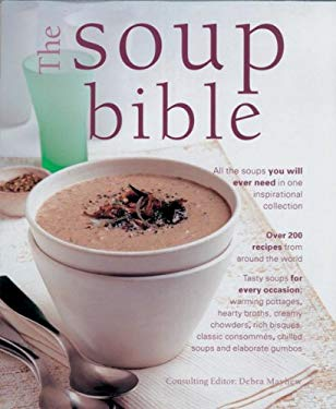 The Soup Bible: All the Soups You Will Ever Need in One Inspirational Collection 9781844768967