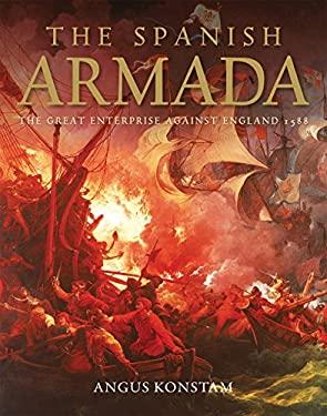 The Spanish Armada: The Great Enterprise Against England 1588 9781846034961