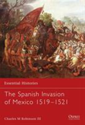 The Spanish Invasion of Mexico 1519-1521 9781841765631