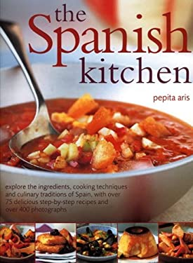 The Spanish Kitchen: Explore the Ingredients, Cooking Techniques and Culinary Traditions of Spain, with Over 100 Delicious Step-By-Step Rec 9781844761753