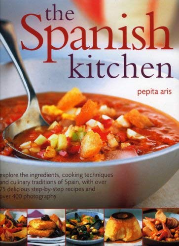 The Spanish Kitchen: Explore the Ingredients, Cooking Techniques and Culinary Traditions of Spain, with Over 100 Delicious Step-By-Step Rec 9781844766345