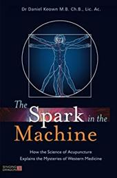 The Spark in the Machine: How the Science of Acupuncture Explains the Mysteries of Western Medicine 20835785