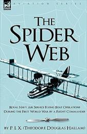 The Spider Web: Royal Navy Air Service Flying Boat Operations During the First World War by a Flight Commander 7514833