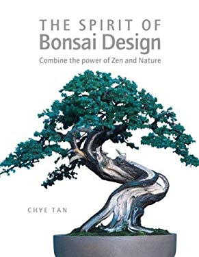 The Spirit of Bonsai Design: Combine the Power of Zen and Nature 9781843400219