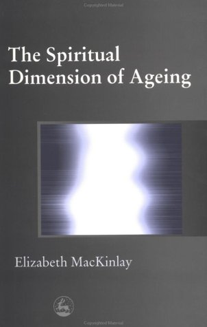 The Spiritual Dimension of Ageing: Healing Reading 9781843100089