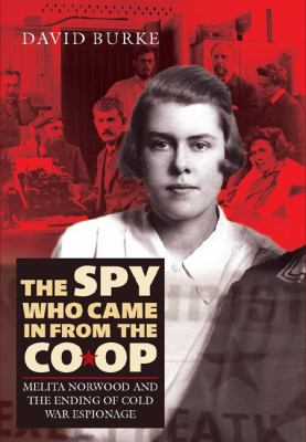 The Spy Who Came in from the Co-Op: Melita Norwood and the Ending of Cold War Espionage 9781843834229