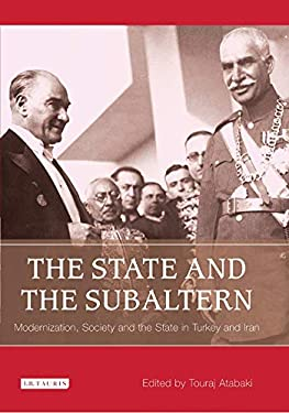 The State and the Subaltern: Modernization, Society and the State in Turkey and Iran 9781845113391