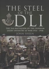 The Steel of the DLI: 2nd Battalion of the Durham Light Infantry, 1914-1918 7531313