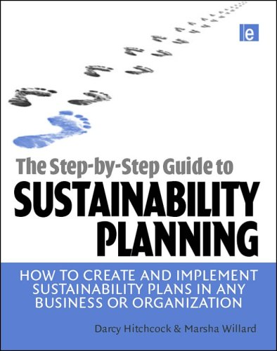The Step-By-Step Guide to Sustainability Planning: How to Create and Implement Sustainability Plans in Any Business or Organization 9781844076161