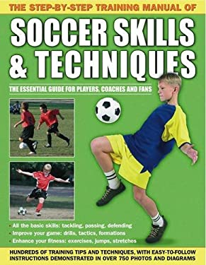 The Step-By-Step Training Manual of Soccer Skills & Techniques 9781843227717