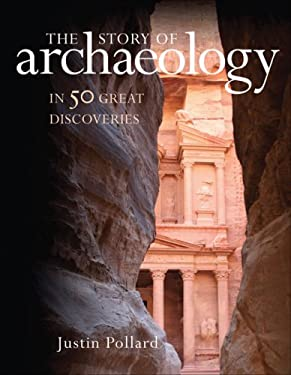 The Story of Archaeology: In 50 Great Discoveries 9781847240118