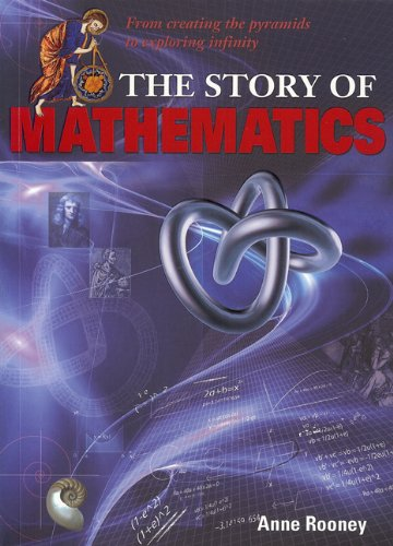 The Story of Mathematics: From Creating the Pyraminds to Exploring Infinity 9781841939407