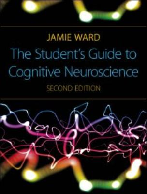 The Student's Guide to Cognitive Neuroscience 9781848720039