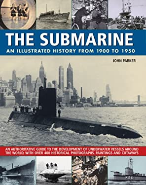The Submarine: An Illustrated History from 1900 to 1950: An Authoritative Guide to the Development of Underwater Vessels Around the World, with Over 4 9781844765485