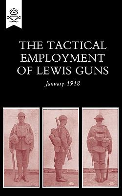 The Tactical Employment of Lewis Guns, January 1918 9781847348241