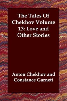 The Tales of Chekhov, Volume 13: Love and Other Stories 9781846377013