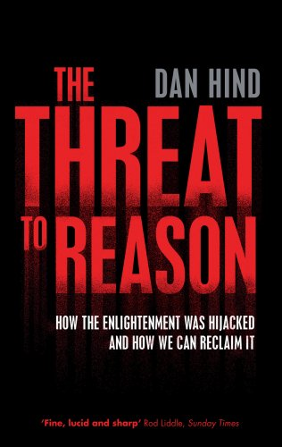The Threat to Reason: How the Enlightenment Was Hijacked and How We Can Reclaim It 9781844672530