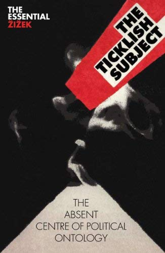 The Ticklish Subject: The Absent Centre of Political Ontology 9781844673018