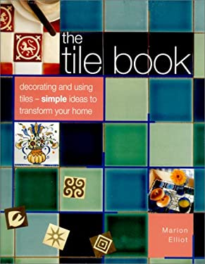The Tile Book: Decorating and Using Tiles--Simple Ideas to Transform Your Home 9781842152591