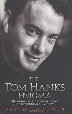 The Tom Hanks Enigma: The Biography of the World's Most Intriguing Movie Star 9781844544288