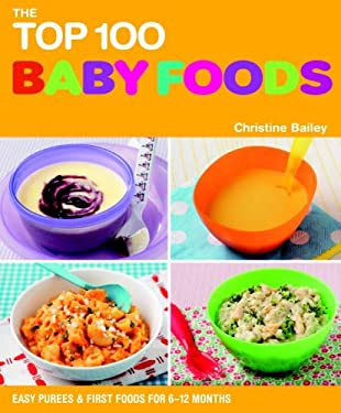 The Top 100 Baby Food Recipes: Easy Purees & First Foods for 6-12 Months 9781844839308