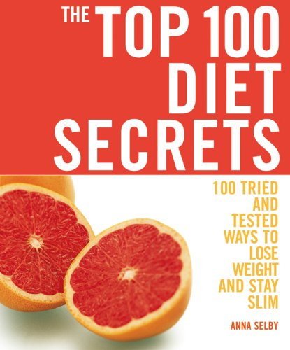 The Top 100 Diet Secrets: 100 Tried and Tested Ways to Lose Weight and Stay Slim 9781844833955