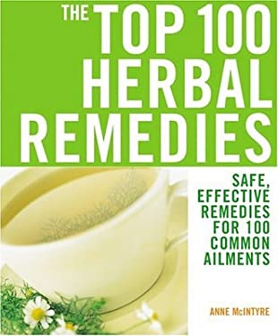 The Top 100 Herbal Remedies: Safe, Effective Remedies for 100 Common Ailments 9781844832538