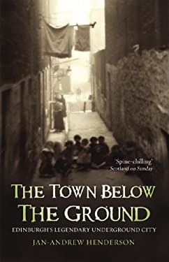 The Town Below the Ground: Edinburgh's Legendary Underground City 9781840182316