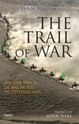 The Trail of War: On the Track of 'Big Horse' in Central Asia 9781845117023